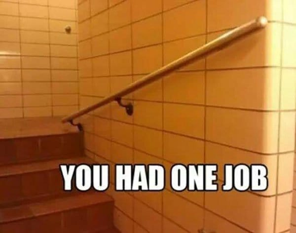 Stair with incorrectly installed bannister.  Text: you had one job.